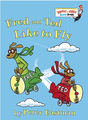 Fred and Ted Like to Fly By Eastman, Peter